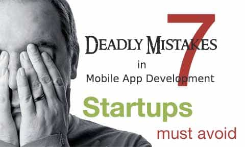 7 deadly mistakes in mobile app development startups must avoid! (7 of 7)