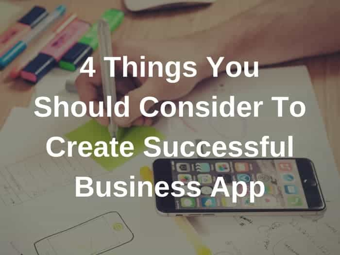4 Things You Should Consider To Create Successful Business App