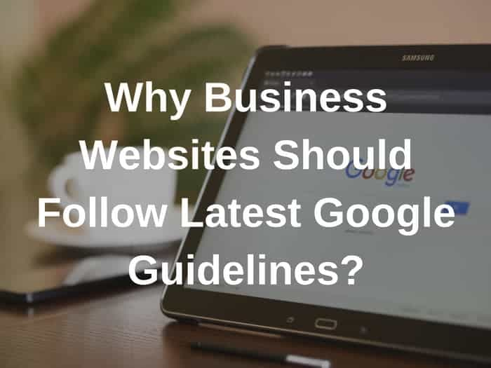 Why Business Websites Should Follow Latest Google Guidelines?