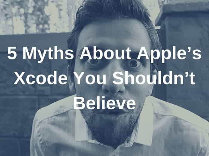 5 Myths About Apple's Xcode You Shouldn't Believe
